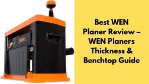Best WEN Planer Review – WEN Planers Thickness & Benchtop Guide
